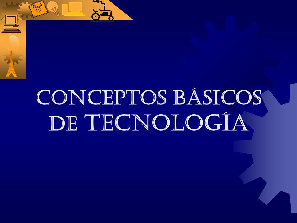 CONCEPTOS BÁSICOS DE TECNOLOGÍA Y cuando es la aplicación de los saberes científicos y empíricos a procesos de producción y distribución de bienes y servicios, se denomina...