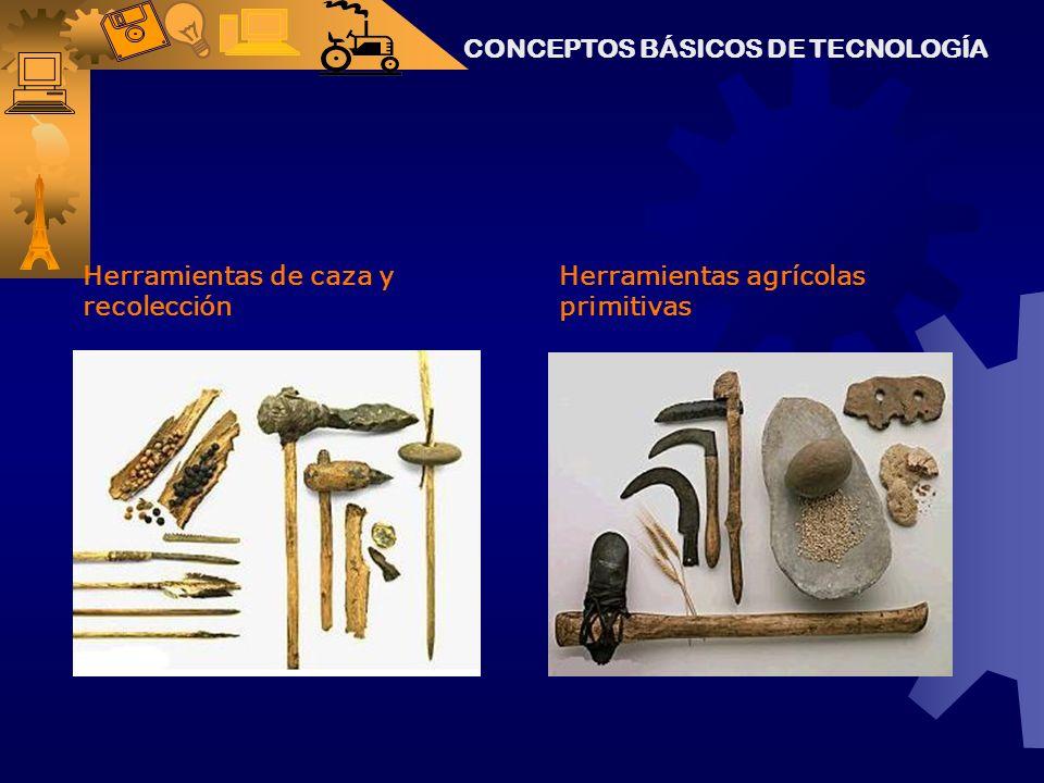 CONCEPTOS BÁSICOS DE TECNOLOGÍA Herramientas de caza y recolección Herramientas agrícolas primitivas