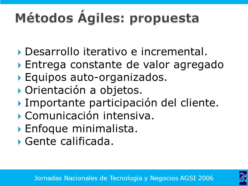Desarrollo iterativo e incremental. Entrega constante de valor agregado Equipos auto-organizados.
