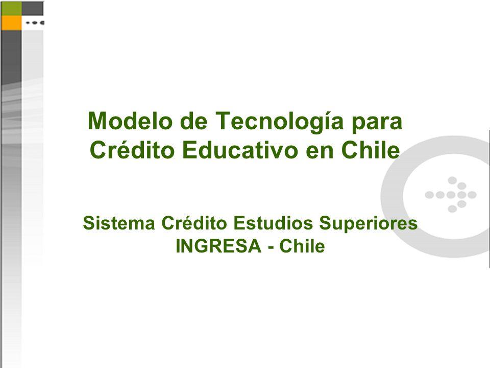 Modelo de Tecnología para Crédito Educativo en Chile Sistema Crédito Estudios Superiores INGRESA - Chile