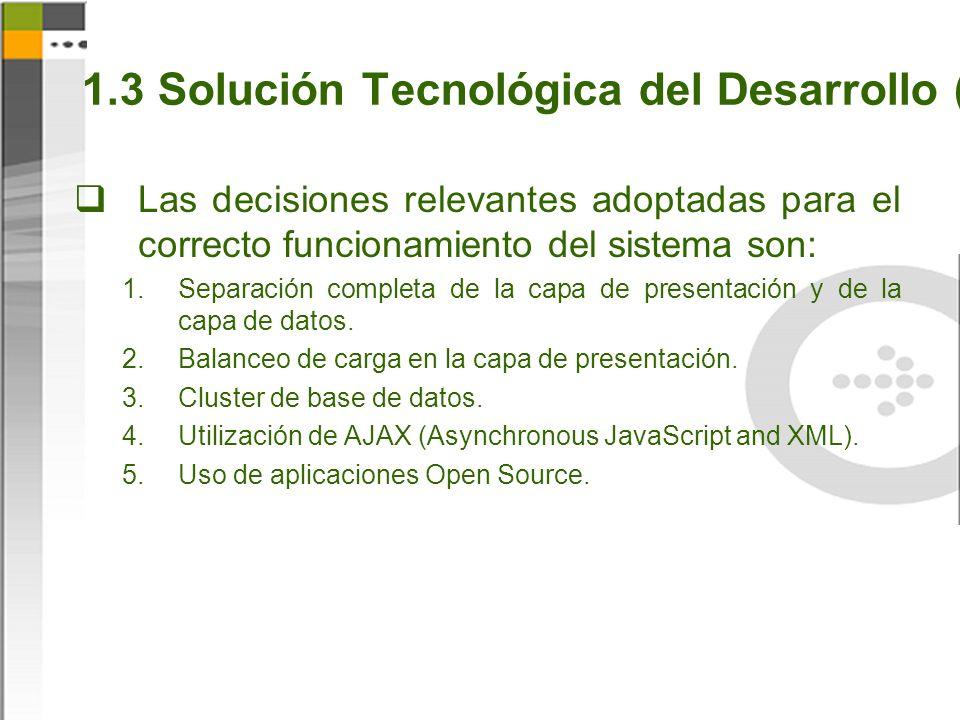 1.3 Solución Tecnológica del Desarrollo (1) Las decisiones relevantes adoptadas para el correcto funcionamiento del sistema son: Separación completa de la capa de presentación y de la capa de datos.