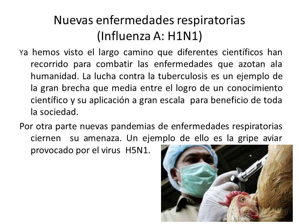 Nuevas enfermedades respiratorias (Influenza A: H1N1) Y a hemos visto el largo camino que diferentes científicos han recorrido para combatir las enfer