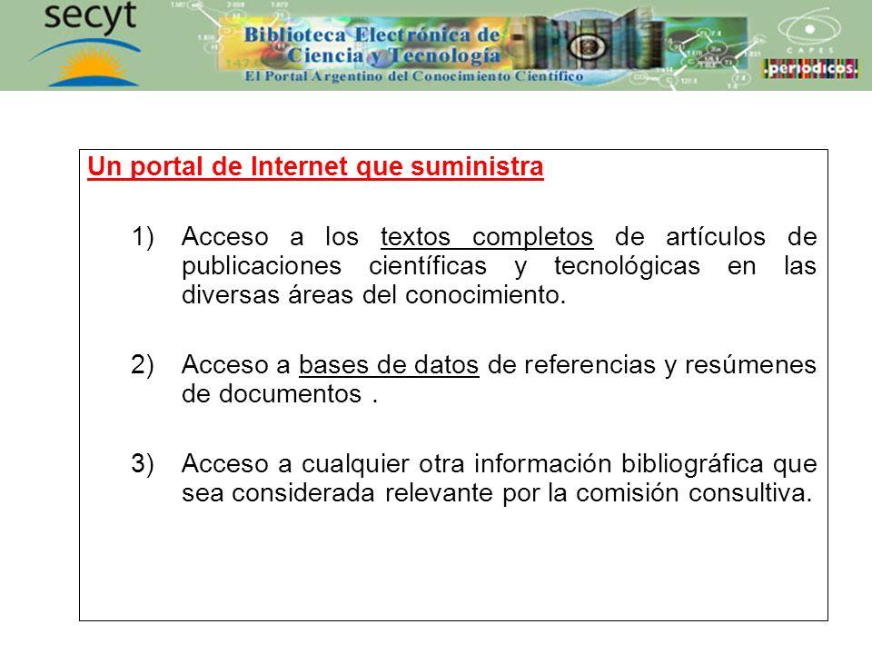 Un portal de Internet que suministra 1)Acceso a los textos completos de artículos de publicaciones científicas y tecnológicas en las diversas áreas del conocimiento.