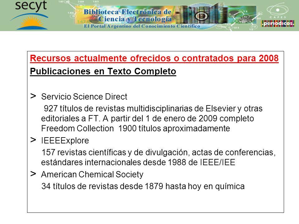 Recursos actualmente ofrecidos o contratados para 2008 Publicaciones en Texto Completo > Servicio Science Direct 927 títulos de revistas multidiscipli
