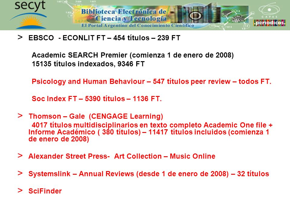 > EBSCO - ECONLIT FT – 454 títulos – 239 FT Academic SEARCH Premier (comienza 1 de enero de 2008) 15135 títulos indexados, 9346 FT Psicology and Human Behaviour – 547 títulos peer review – todos FT.
