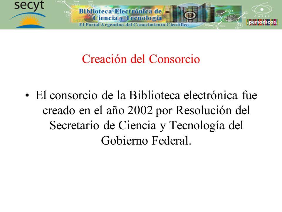 Creación del Consorcio El consorcio de la Biblioteca electrónica fue creado en el año 2002 por Resolución del Secretario de Ciencia y Tecnología del Gobierno Federal.