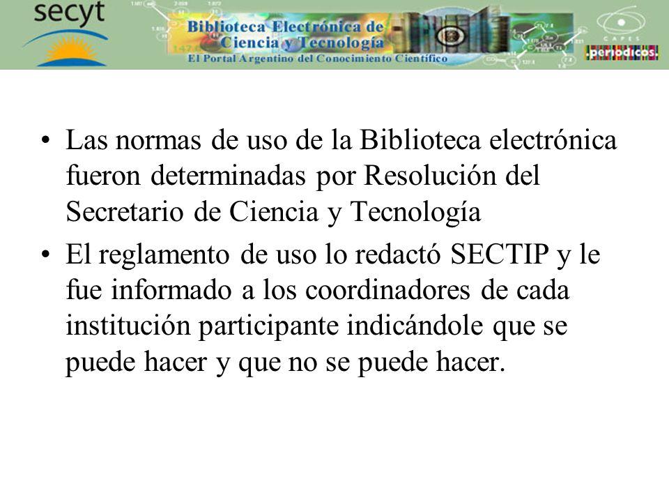 Las normas de uso de la Biblioteca electrónica fueron determinadas por Resolución del Secretario de Ciencia y Tecnología El reglamento de uso lo redactó SECTIP y le fue informado a los coordinadores de cada institución participante indicándole que se puede hacer y que no se puede hacer.