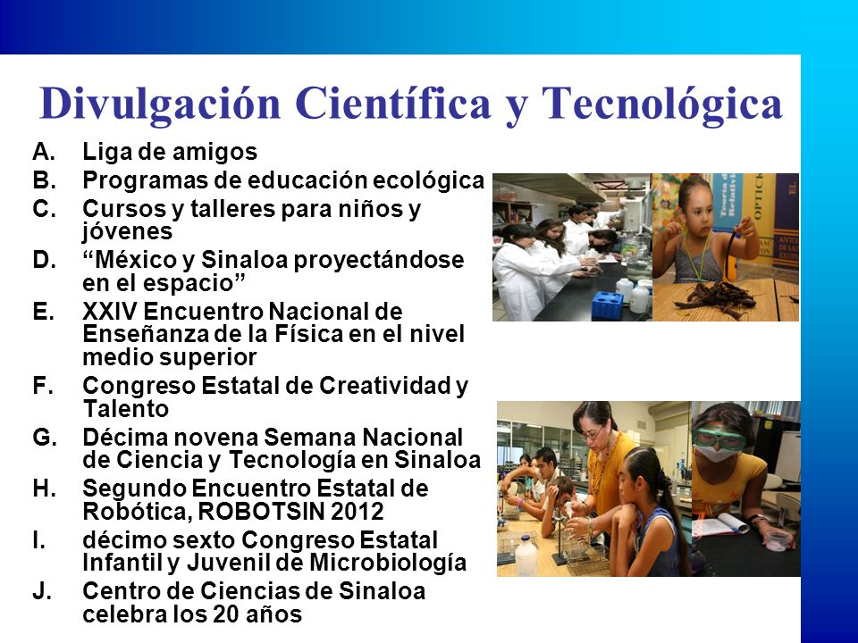 Divulgación Científica y Tecnológica A.Liga de amigos B.Programas de educación ecológica C.Cursos y talleres para niños y jóvenes D.México y Sinaloa p