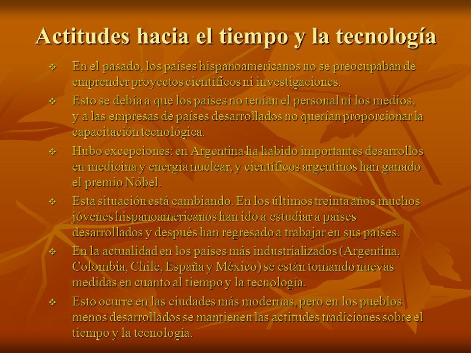 Actitudes hacia el tiempo y la tecnología En el pasado, los países hispanoamericanos no se preocupaban de emprender proyectos científicos ni investiga