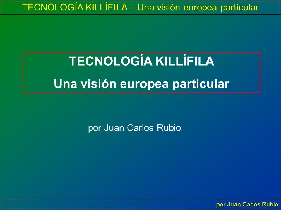 TECNOLOGÍA KILLÍFILA – Una visión europea particular por Juan Carlos Rubio TECNOLOGÍA KILLÍFILA Una visión europea particular por Juan Carlos Rubio