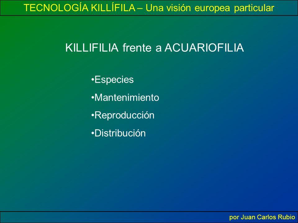 TECNOLOGÍA KILLÍFILA – Una visión europea particular por Juan Carlos Rubio KILLIFILIA frente a ACUARIOFILIA Especies Mantenimiento Reproducción Distribución
