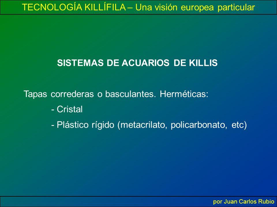 TECNOLOGÍA KILLÍFILA – Una visión europea particular por Juan Carlos Rubio SISTEMAS DE ACUARIOS DE KILLIS Tapas correderas o basculantes.