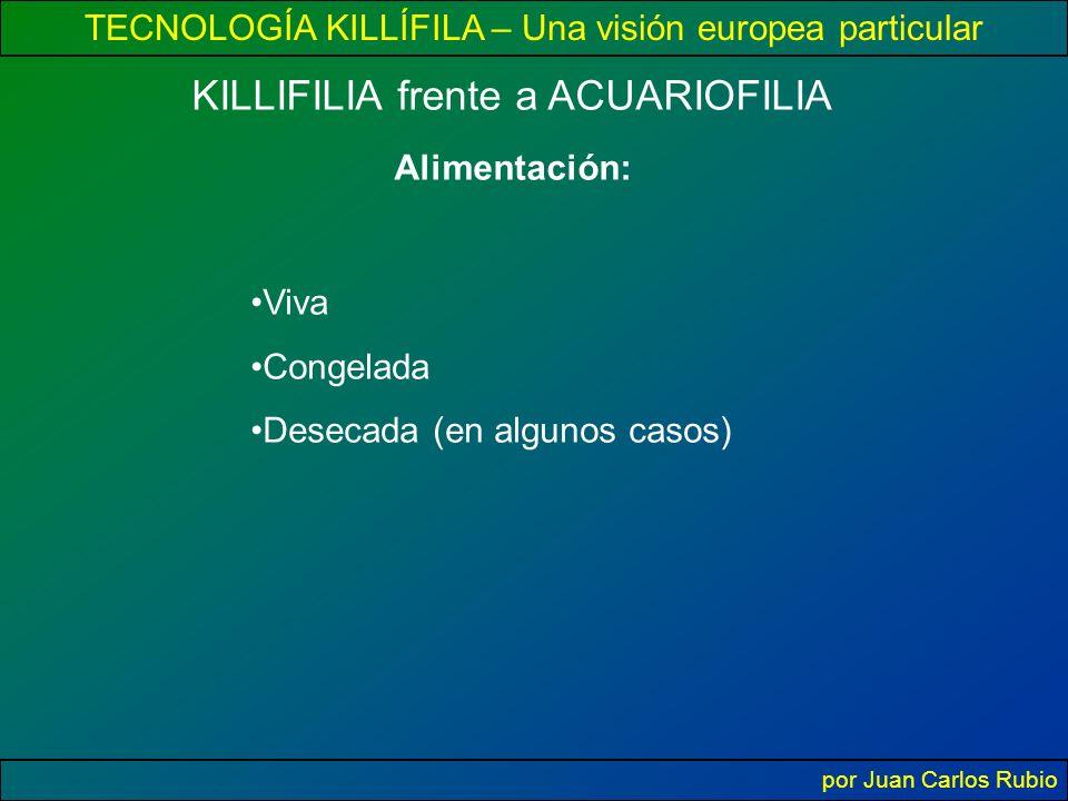 TECNOLOGÍA KILLÍFILA – Una visión europea particular por Juan Carlos Rubio Alimentación: KILLIFILIA frente a ACUARIOFILIA Viva Congelada Desecada (en algunos casos)