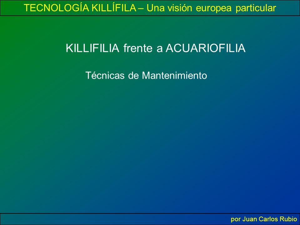 TECNOLOGÍA KILLÍFILA – Una visión europea particular por Juan Carlos Rubio KILLIFILIA frente a ACUARIOFILIA Técnicas de Mantenimiento