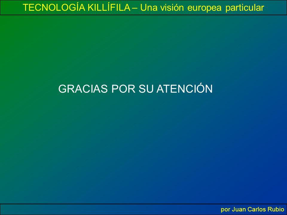 TECNOLOGÍA KILLÍFILA – Una visión europea particular por Juan Carlos Rubio GRACIAS POR SU ATENCIÓN