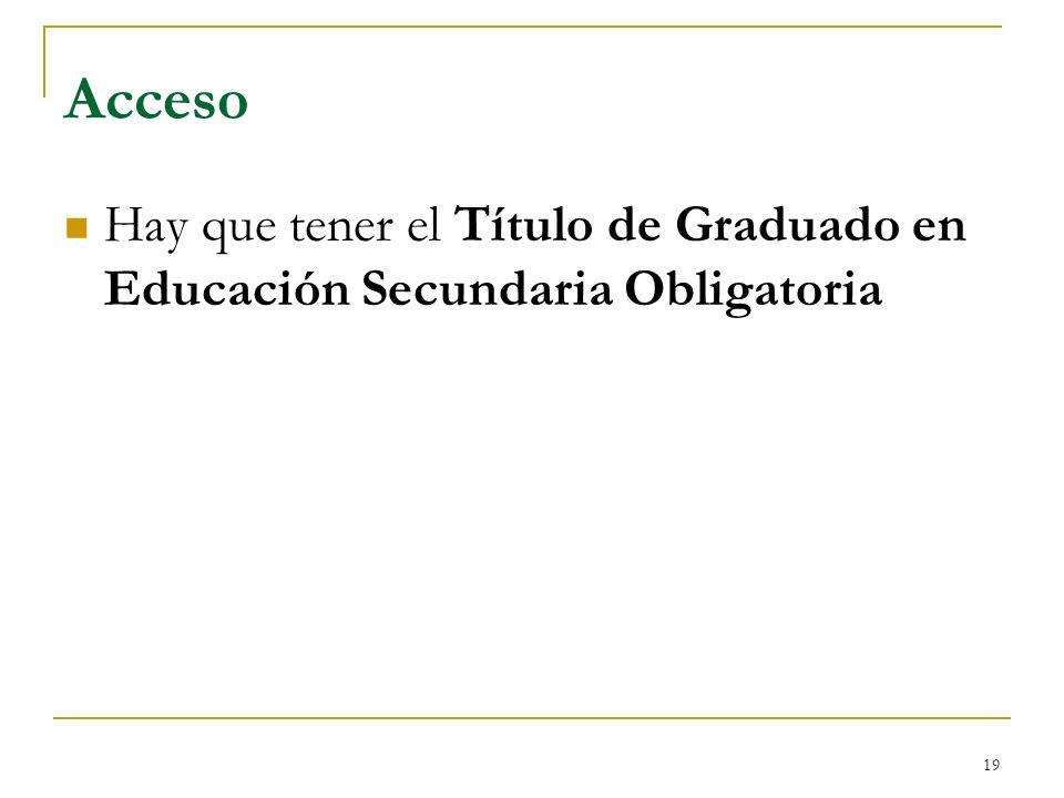 19 Acceso Hay que tener el Título de Graduado en Educación Secundaria Obligatoria