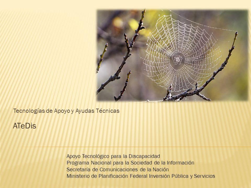 ATeDis Tecnologías de Apoyo y Ayudas Técnicas Apoyo Tecnológico para la Discapacidad Programa Nacional para la Sociedad de la Información Secretaría d