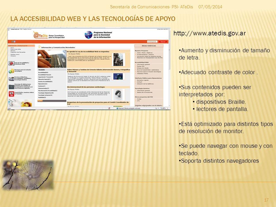 LA ACCESIBILIDAD WEB Y LAS TECNOLOGÍAS DE APOYO 07/05/2014 17 Secretaría de Comunicaciones- PSI- ATeDis Aumento y disminución de tamaño de letra. Adec
