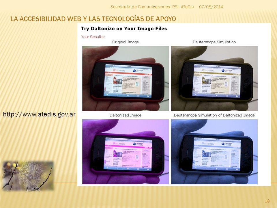 LA ACCESIBILIDAD WEB Y LAS TECNOLOGÍAS DE APOYO 07/05/2014 18 Secretaría de Comunicaciones- PSI- ATeDis http://www.atedis.gov.ar