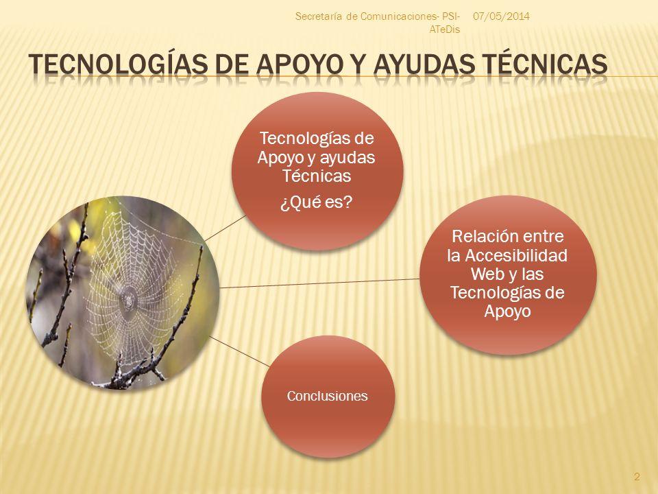 Tecnologías de Apoyo y ayudas Técnicas ¿Qué es? Conclusiones Relación entre la Accesibilidad Web y las Tecnologías de Apoyo 07/05/2014 2 Secretaría de