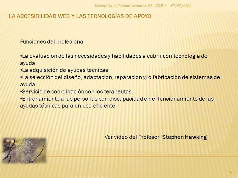 LA ACCESIBILIDAD WEB Y LAS TECNOLOGÍAS DE APOYO 07/05/2014 24 Secretaría de Comunicaciones- PSI- ATeDis Funciones del profesional La evaluación de las