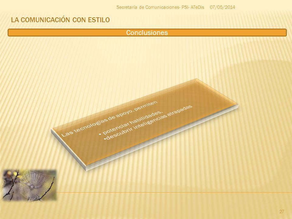 LA COMUNICACIÓN CON ESTILO 07/05/2014 27 Secretaría de Comunicaciones- PSI- ATeDis Conclusiones