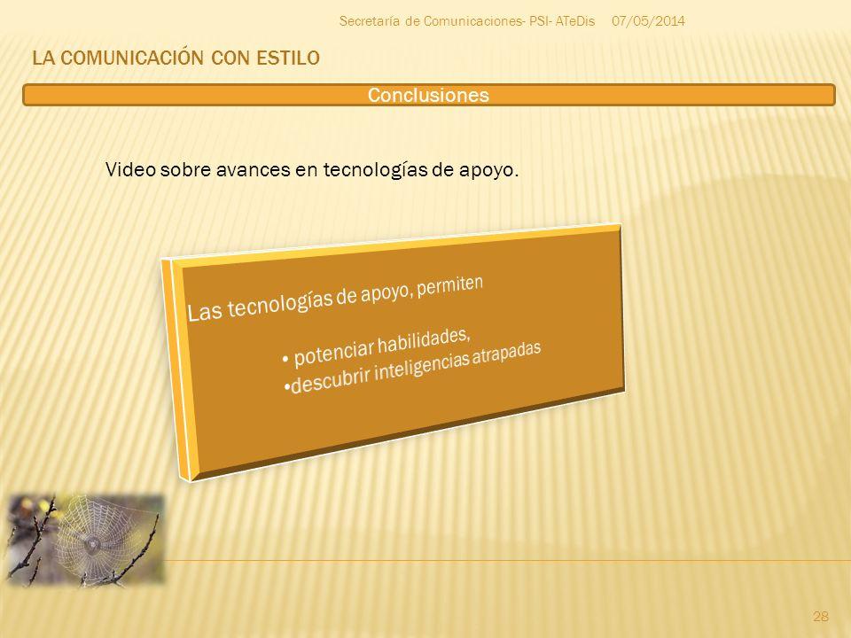 LA COMUNICACIÓN CON ESTILO 07/05/2014 28 Secretaría de Comunicaciones- PSI- ATeDis Video sobre avances en tecnologías de apoyo. Conclusiones