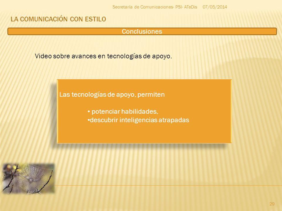 LA COMUNICACIÓN CON ESTILO 07/05/2014 29 Secretaría de Comunicaciones- PSI- ATeDis Video sobre avances en tecnologías de apoyo. Las tecnologías de apo