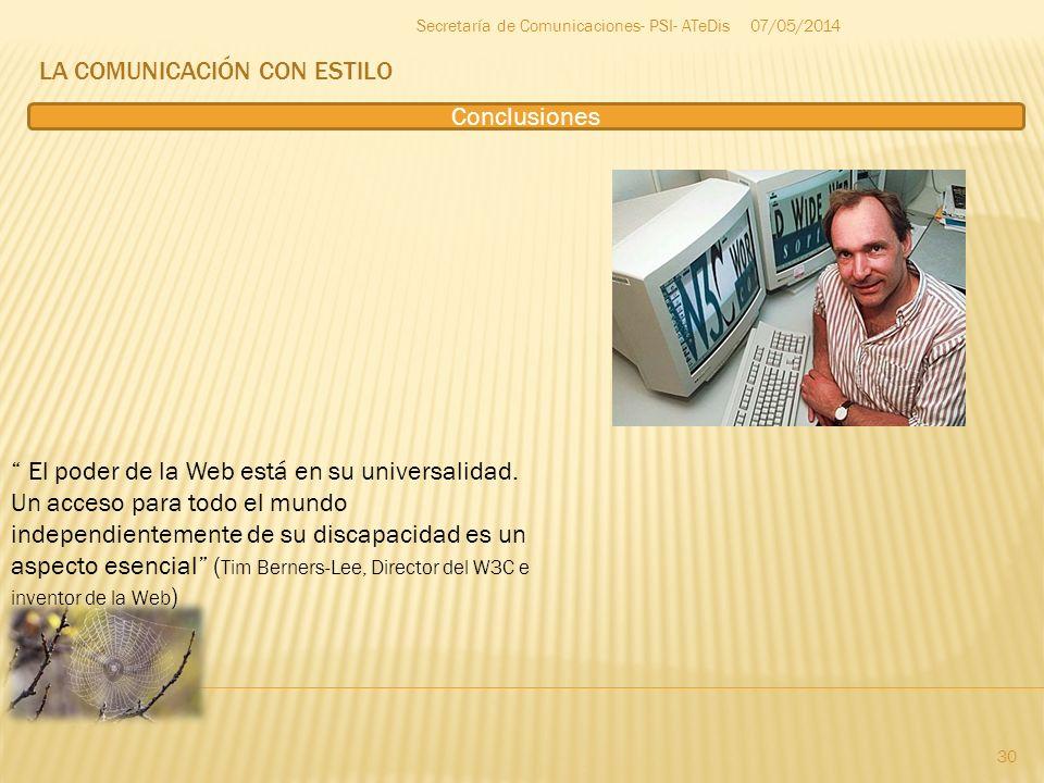 LA COMUNICACIÓN CON ESTILO 07/05/2014 30 Secretaría de Comunicaciones- PSI- ATeDis Conclusiones El poder de la Web está en su universalidad. Un acceso