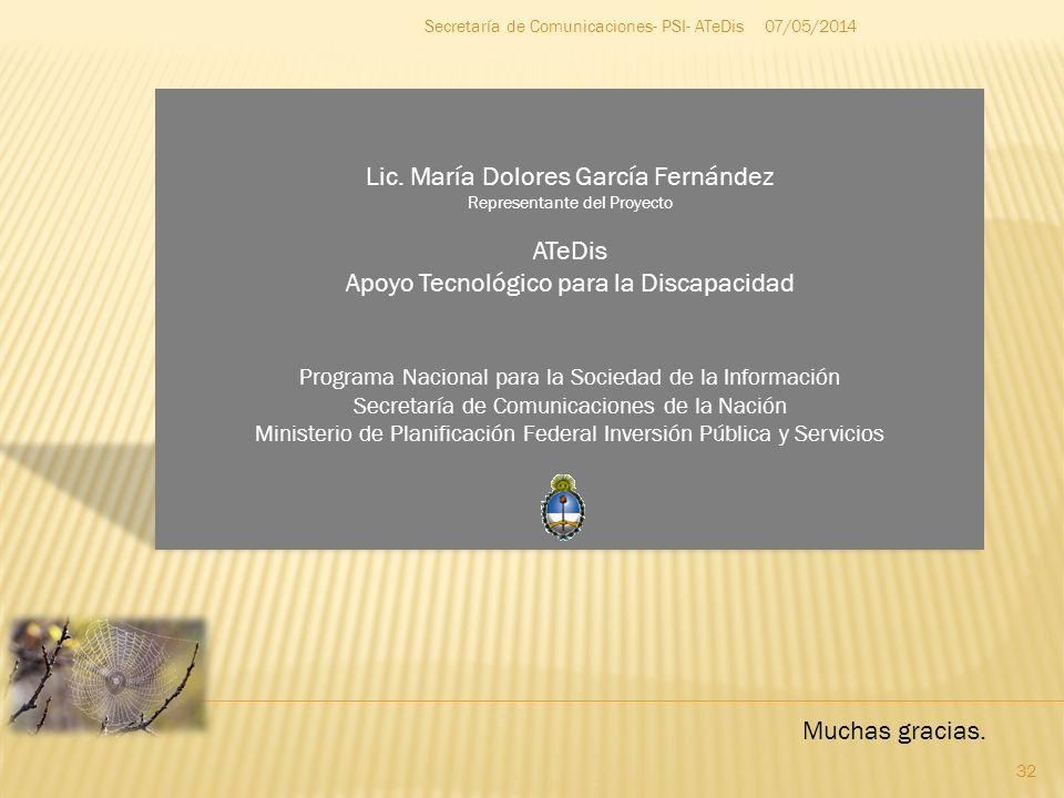 07/05/2014 32 Secretaría de Comunicaciones- PSI- ATeDis Lic. María Dolores García Fernández Representante del Proyecto ATeDis Apoyo Tecnológico para l
