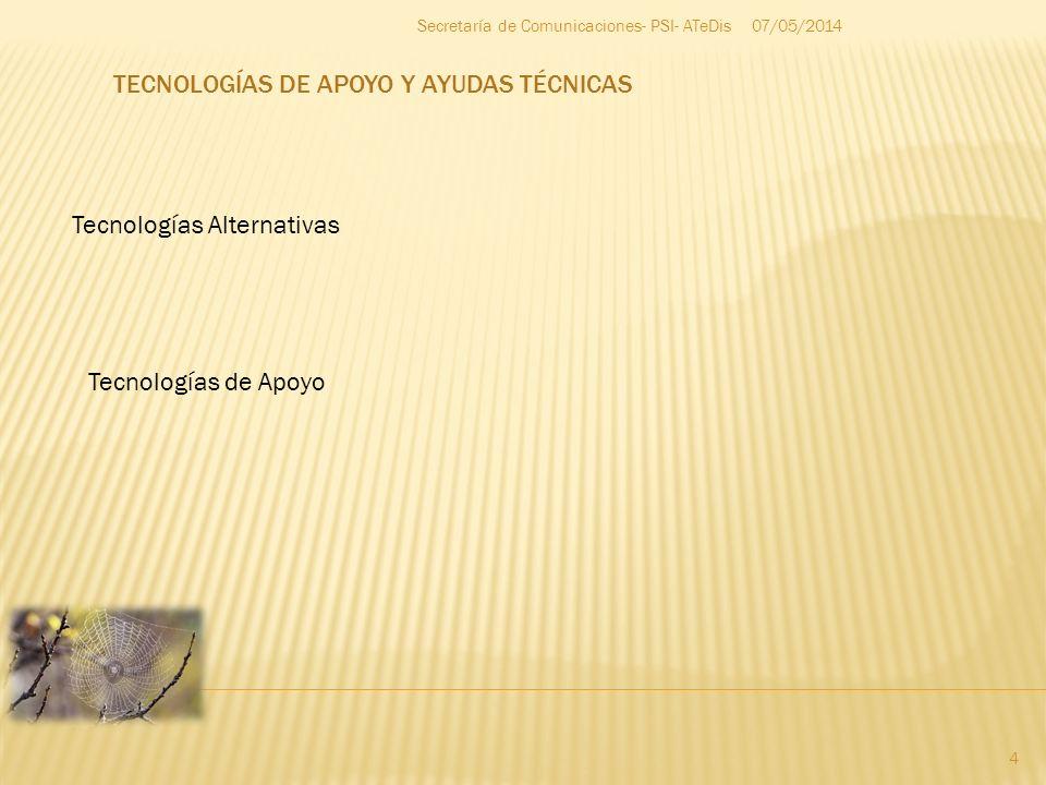 07/05/2014 4 Secretaría de Comunicaciones- PSI- ATeDis Tecnologías Alternativas Tecnologías de Apoyo TECNOLOGÍAS DE APOYO Y AYUDAS TÉCNICAS