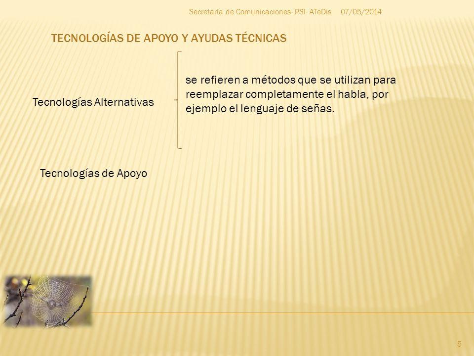 07/05/2014 5 Secretaría de Comunicaciones- PSI- ATeDis Tecnologías Alternativas Tecnologías de Apoyo se refieren a métodos que se utilizan para reempl