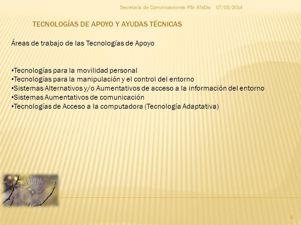07/05/2014 9 Secretaría de Comunicaciones- PSI- ATeDis Áreas de trabajo de las Tecnologías de Apoyo Tecnologías para la movilidad personal Tecnologías