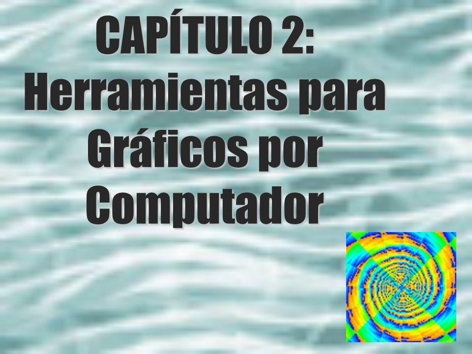 CAPÍTULO 2: Herramientas para Gráficos por Computador