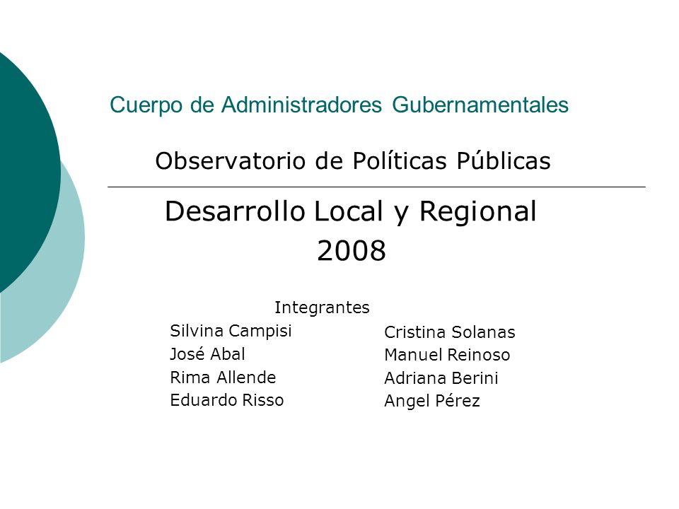 Cuerpo de Administradores Gubernamentales Observatorio de Políticas Públicas Desarrollo Local y Regional 2008 Integrantes Silvina Campisi José Abal Ri