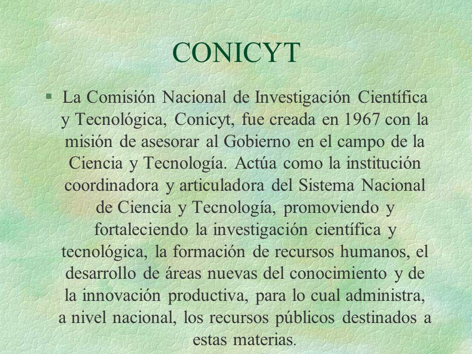 CONICYT §La Comisión Nacional de Investigación Científica y Tecnológica, Conicyt, fue creada en 1967 con la misión de asesorar al Gobierno en el campo