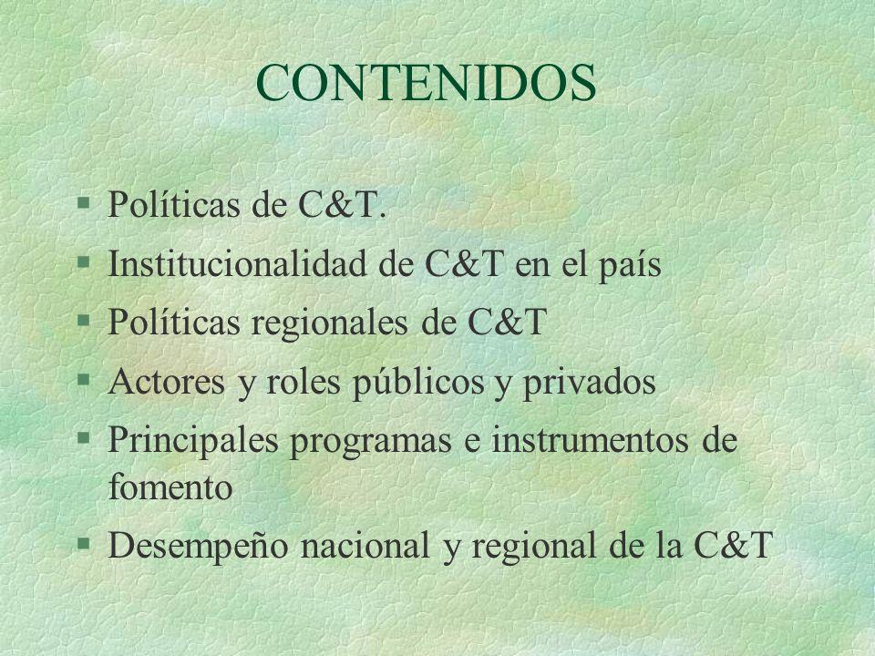 §Políticas de C&T. §Institucionalidad de C&T en el país §Políticas regionales de C&T §Actores y roles públicos y privados §Principales programas e ins