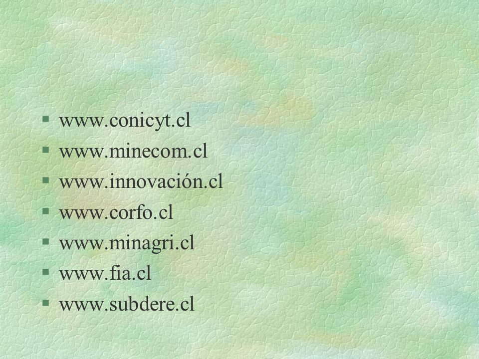§www.conicyt.cl §www.minecom.cl §www.innovación.cl §www.corfo.cl §www.minagri.cl §www.fia.cl §www.subdere.cl