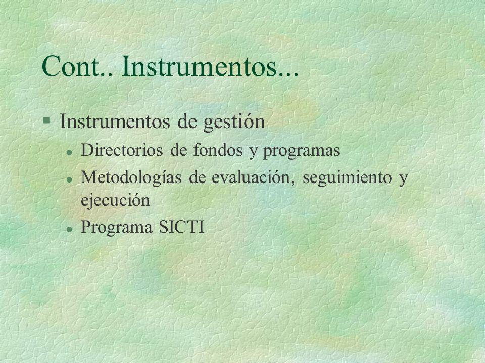 Cont.. Instrumentos... §Instrumentos de gestión l Directorios de fondos y programas l Metodologías de evaluación, seguimiento y ejecución l Programa S