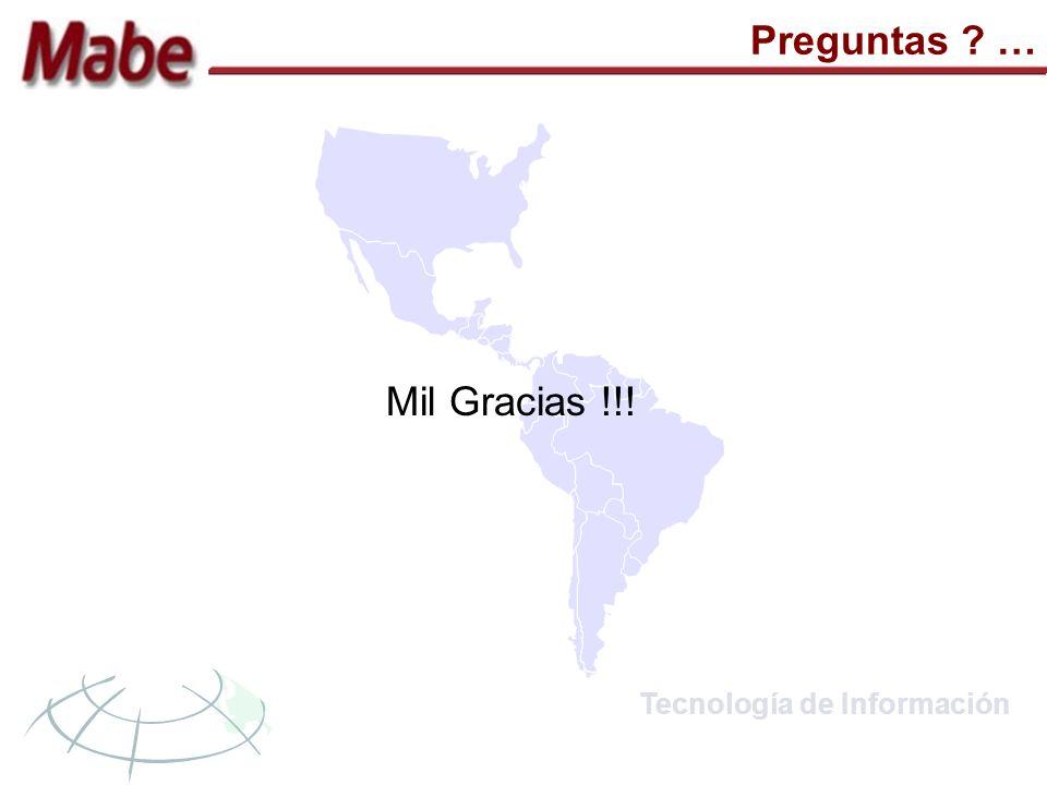 Tecnología de Información Preguntas … Mil Gracias !!!