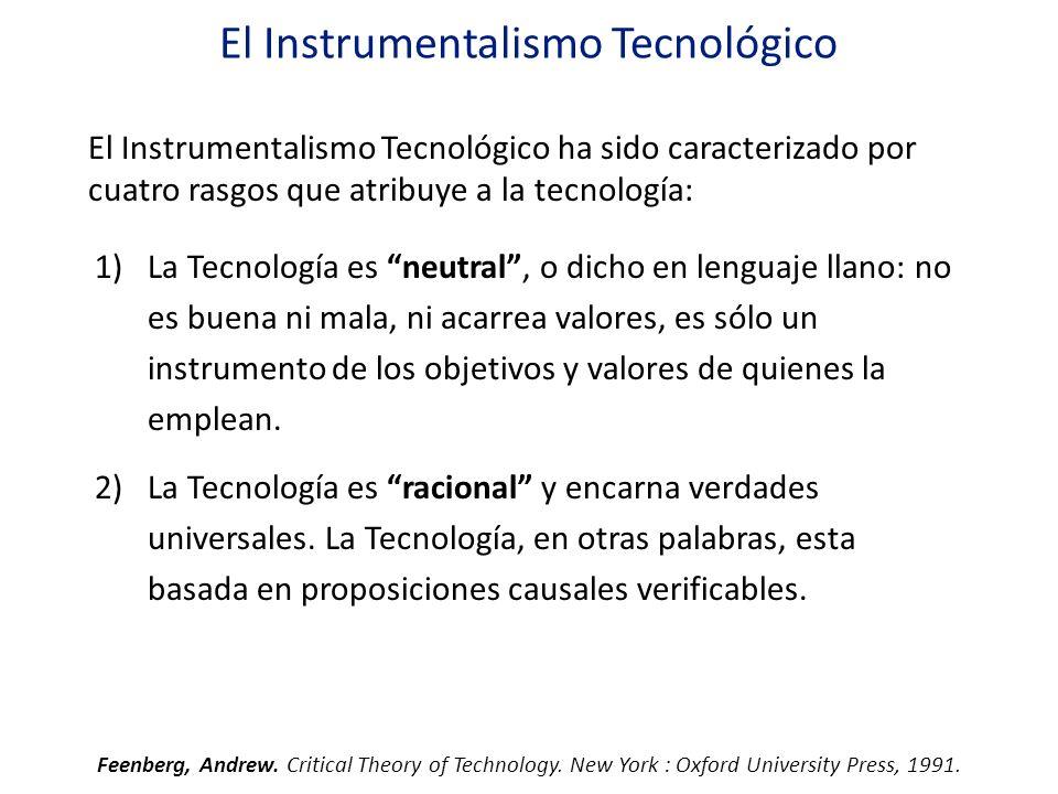 El Instrumentalismo Tecnológico 1)La Tecnología es neutral, o dicho en lenguaje llano: no es buena ni mala, ni acarrea valores, es sólo un instrumento