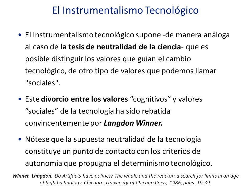 El Instrumentalismo Tecnológico El Instrumentalismo tecnológico supone -de manera análoga al caso de la tesis de neutralidad de la ciencia- que es pos