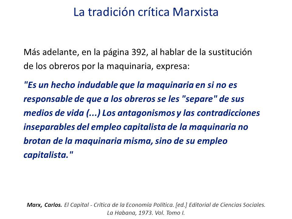 La tradición crítica Marxista Más adelante, en la página 392, al hablar de la sustitución de los obreros por la maquinaria, expresa: