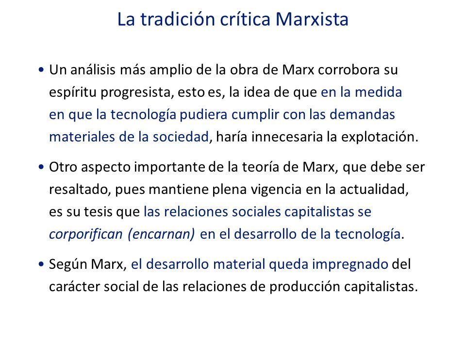 La tradición crítica Marxista Un análisis más amplio de la obra de Marx corrobora su espíritu progresista, esto es, la idea de que en la medida en que