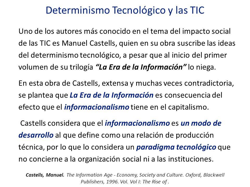 Determinismo Tecnológico y las TIC Uno de los autores más conocido en el tema del impacto social de las TIC es Manuel Castells, quien en su obra suscr