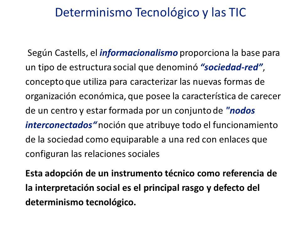 Determinismo Tecnológico y las TIC Según Castells, el informacionalismo proporciona la base para un tipo de estructura social que denominó sociedad-re