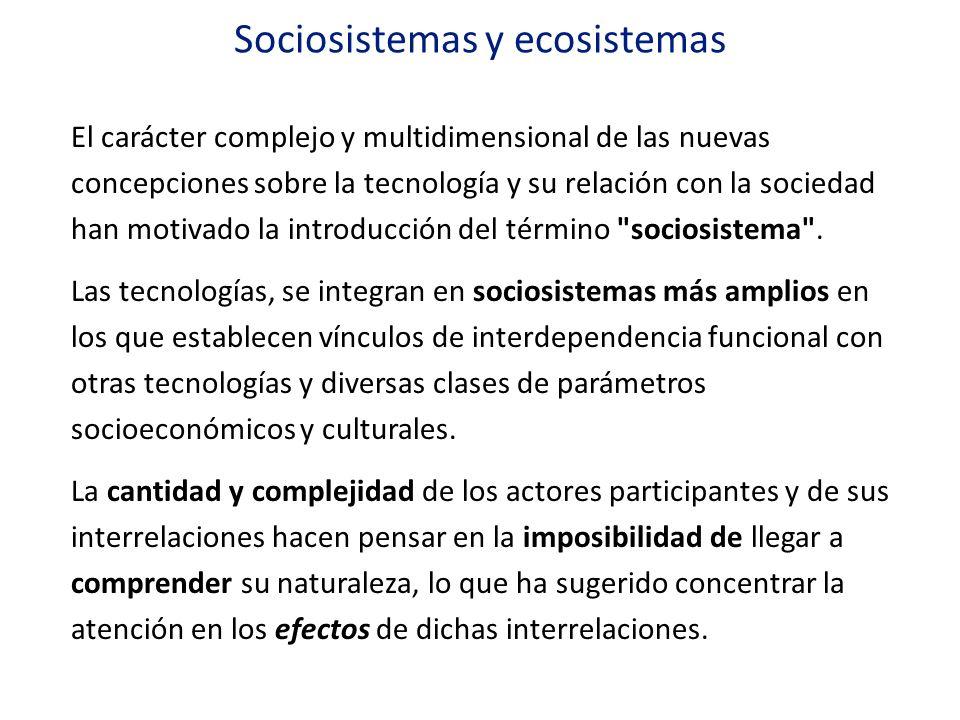 Sociosistemas y ecosistemas El carácter complejo y multidimensional de las nuevas concepciones sobre la tecnología y su relación con la sociedad han m