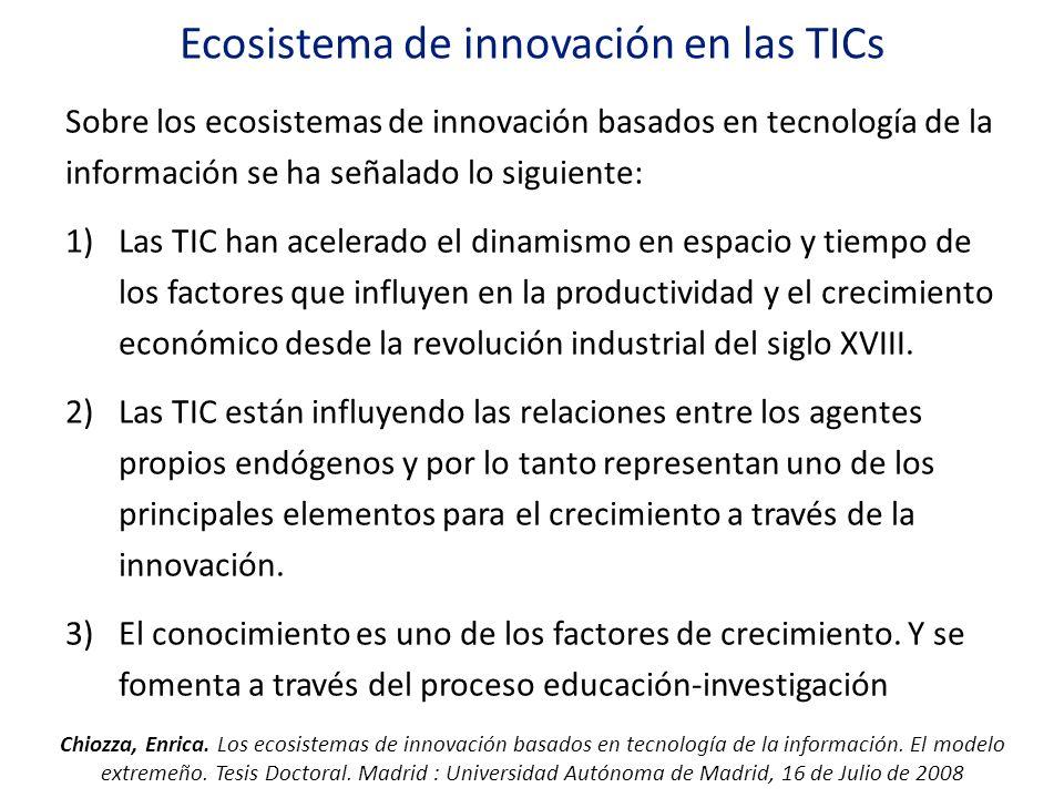Ecosistema de innovación en las TICs Sobre los ecosistemas de innovación basados en tecnología de la información se ha señalado lo siguiente: 1)Las TI