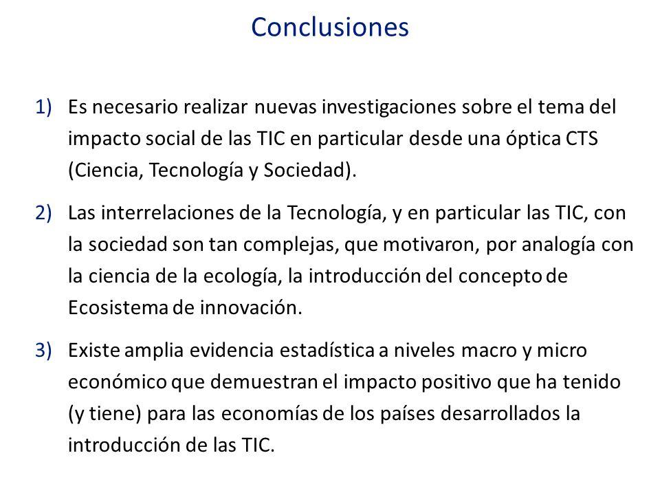 1)Es necesario realizar nuevas investigaciones sobre el tema del impacto social de las TIC en particular desde una óptica CTS (Ciencia, Tecnología y S