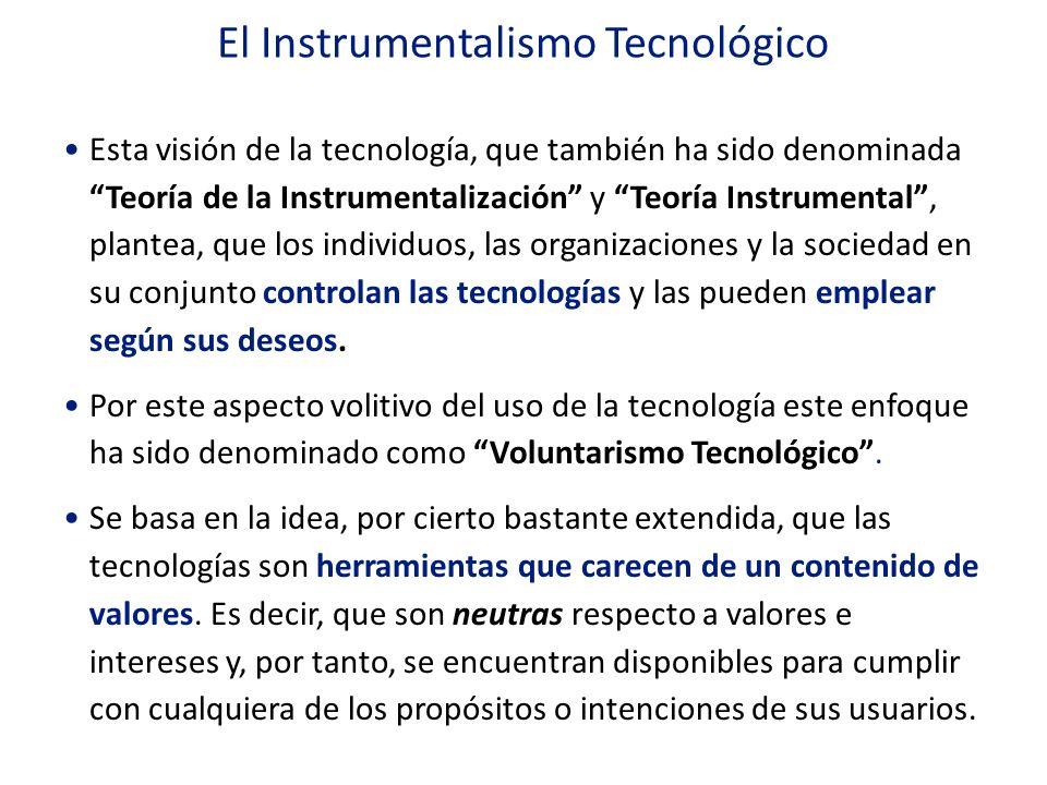 El Instrumentalismo Tecnológico 1)La Tecnología es neutral, o dicho en lenguaje llano: no es buena ni mala, ni acarrea valores, es sólo un instrumento de los objetivos y valores de quienes la emplean.